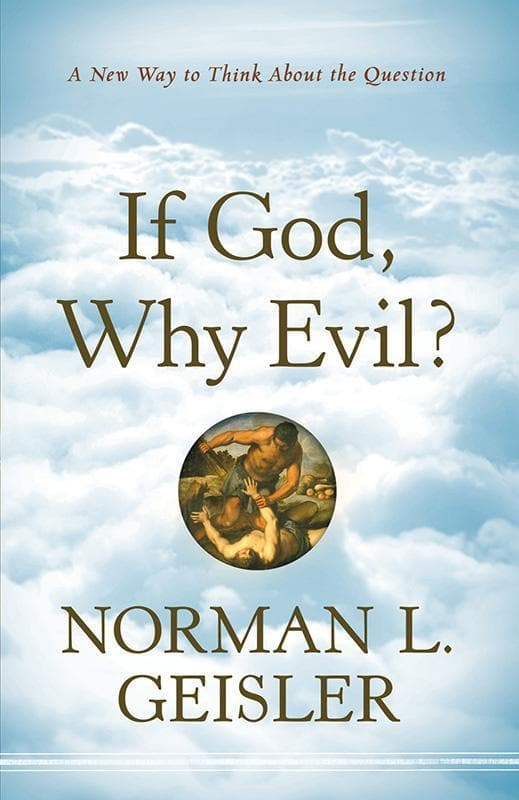9780764208126-If God, Why Evil: A New Way to Think About the Question-Geisler, Norman L.
