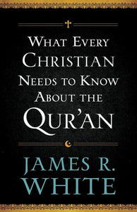 9780764209765-What Every Christian Needs to Know About the Qur'an-White, James R.