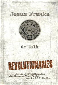 9780764212031-Jesus Freaks - Revolutionaries: Stories of Revolutionaries Who Changed Their World: Fearing God, Not Man-DC Talk