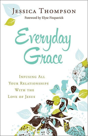 9780764212994-Everyday Grace: Infusing All Your Relationships With the Love of Jesus-Thompson, Jessica