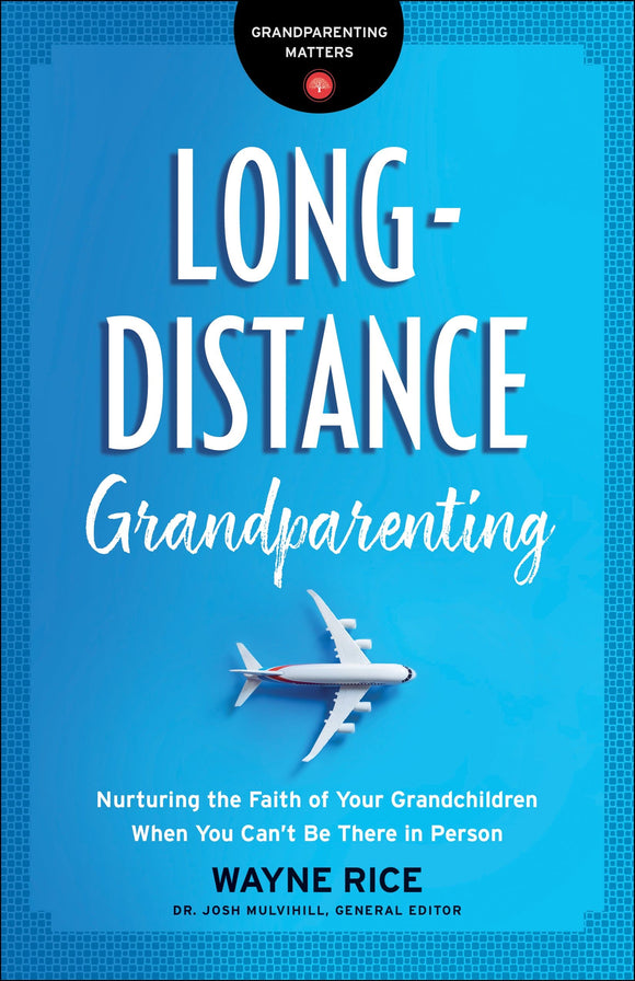 Long-Distance Grandparenting: Nurturing the Faith of Your Grandchildren When You Can't Be There in Person
