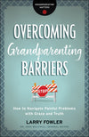 Overcoming Grandparenting Barriers How to Navigate Painful Problems with Grace and Truth