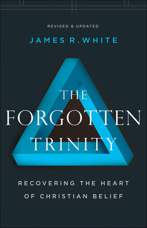 The Forgotten Trinity, Revised and Updated Edition Recovering the Heart of Christian Belief by White, James R. (9780764233821) Reformers Bookshop