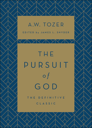 The Pursuit of God by Tozer, A. W. & Snyder, James (Ed) (9780764235597) Reformers Bookshop