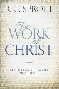 9780781407267-Work of Christ, The: What the Events of Jesus' Life Mean for You-Sproul, R. C.