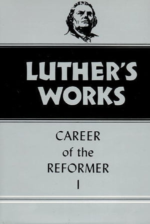 Luther's Works, Volume 31: Career of the Reformer I | 9780800603311