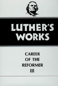 Luther's Works, Volume 33: Career of the Reformer III | 9780800603335