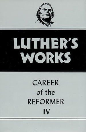 Luther's Works, Volume 34: Career of the Reformer IV | 9780800603342