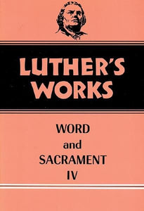 Luther's Works, Volume 38: Word and Sacrament IV | 9780800603380