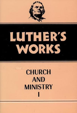 Luther's Works, Volume 39: Church and Ministry I | 9780800603397
