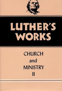 Luther's Works, Volume 40: Church and Ministry II | 9780800603403