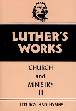 Luther's Works, Volume 41: Church and Ministry III | 9780800603410