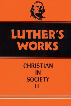 Luther's Works, Volume 45: Christian in Society II | 9780800603458