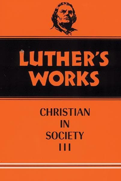 Luther's Works, Volume 46: Christian in Society III | 9780800603465