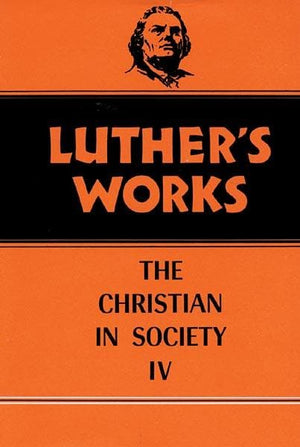 Luther's Works, Volume 47: Christian in Society IV | 9780800603472