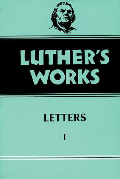 Luther's Works, Volume 48: Letters I | 9780800603489