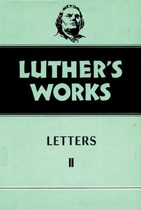 Luther's Works, Volume 49: Letters II | 9780800603496