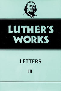 Luther's Works, Volume 50: Letters III | 9780800603502