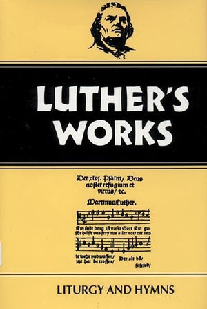 Luther's Works, Volume 53: Liturgy and Hymns | 9780800603533