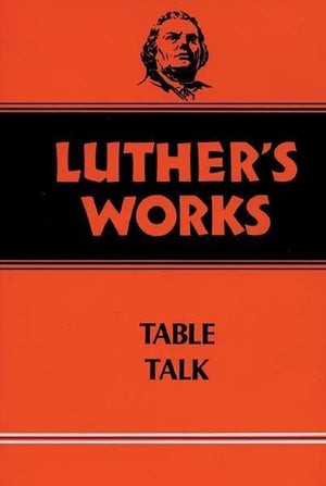 Luther's Works, Volume 54: Table Talk | 9780800603540