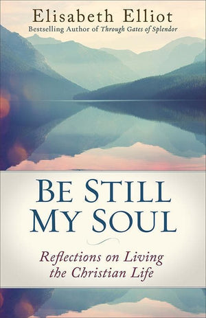 9780800728779-Be Still My Soul: Reflections on Living the Christian Life-Elliot, Elisabeth