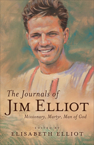 The Journals of Jim Elliot (Repackaged Edition) Missionary, Martyr, Man of God by Elliot, Elisabeth (9780800729455) Reformers Bookshop