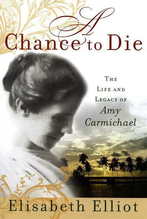 9780800730895-Chance to Die, A: The Life and Legacy of Amy Carmichael-Elliot, Elisabeth