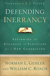 9780801014345-Defending Inerrancy: Affirming the Accuracy of Scripture for a New Generation-Geisler, Norman L.; Roach, William C.