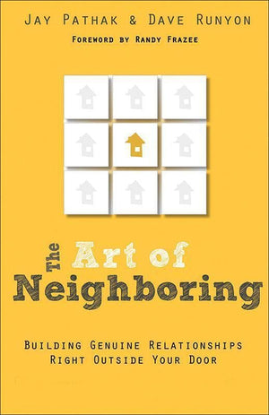 9780801014598-Art of Neighboring, The: Building Genuine Relationships Right Outside Your Door-Pathak, Jay; Runyon, Dave
