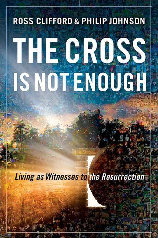 9780801014611-Cross is Not Enough, The: iving as Witnesses to the Resurrection-Clifford, Ross; Johnson, Philip