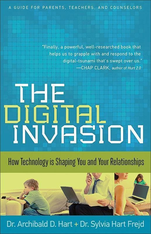 9780801015298-Digital Invasion, The: How Technology Is Shaping You and Your Relationships-Hart, Archibald D.; Frejd, Sylvia Hart
