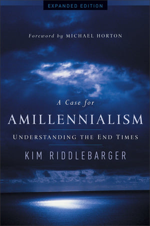 A Case for Amillennialism, Expanded Edition: Understanding the End Times by Riddlebarger, Kim (9780801015502) Reformers Bookshop