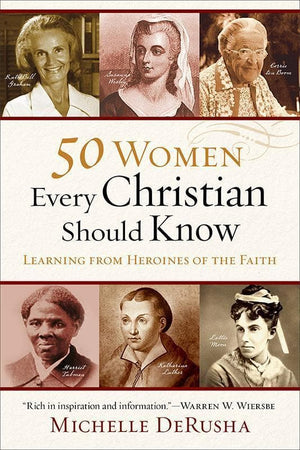 9780801015878-50 Women Every Christian Should Know: Learning from Heroines of the Faith-DeRusha, Michelle