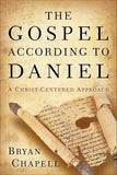 9780801016110-Gospel According to Daniel, The: A Christ-Centered Approach-Chapell, Bryan