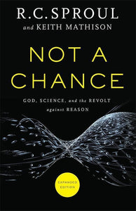 9780801016219-Not a Chance: God, Science, and the Revolt against Reason (Expanded Edition)-Sproul, R. C.; Mathison, Keith