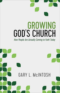 9780801016455-Growing God's Church: How People Are Actually Coming to Faith Today-McIntosh, Gary L.