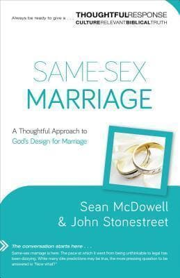 Same-Sex Marriage: A Thoughtful Approach to God's Design for Marriage by McDowell, Sean & Stonestreet, John (9780801018343) Reformers Bookshop