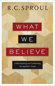 9780801018473-What We Believe: Understanding and Confessing the Apostles' Creed-Sproul, R. C.