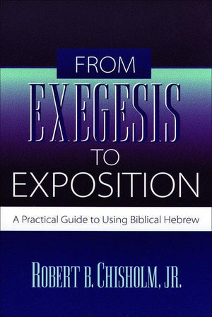 9780801021718-From Exegesis to Exposition: A Practical Guide to Using Biblical Hebrew-Chisholm Jr., Robert B.