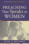Preaching That Speaks to Women by Matthews, Alice P. (9780801023675) Reformers Bookshop