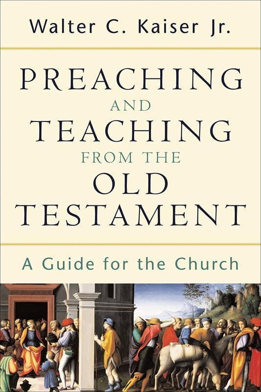 9780801026102-Preaching and Teaching from the Old Testament: A Guide for the Church-Kaiser Jr., Walter C.