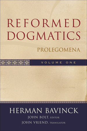 Reformed Dogmatics, Volume 1: Prolegomena by Bavinck, Herman (9780801026324) Reformers Bookshop