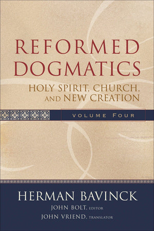 Reformed Dogmatics, Volume 4: Holy Spirit, Church, and New Creation by Bavinck, Herman (9780801026577) Reformers Bookshop