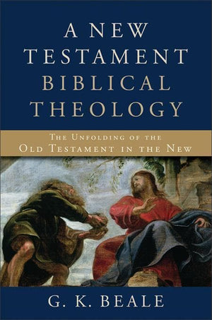 9780801026973-New Testament Biblical Theology, A: The Unfolding of the Old Testament in the New-Beale, G. K.