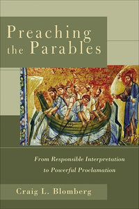 9780801027499-Preaching the Parables: From Responsible Interpretation to Powerful Proclamation-Blomberg, Craig L.