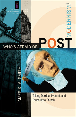 Who's Afraid of Postmodernism? Taking Derrida, Lyotard, and Foucault to Church by Smith, James K. A. (9780801029189) Reformers Bookshop