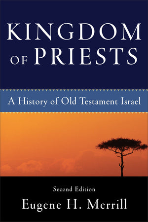 Kingdom of Priests, 2nd Edition: A History of Old Testament Israel by Merrill, Eugene (9780801031991) Reformers Bookshop