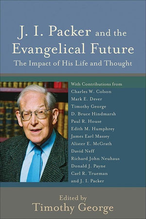 9780801033872-J. I. Packer and the Evangelical Future: The Impact of His Life and Thought-George, Timothy (Editor)