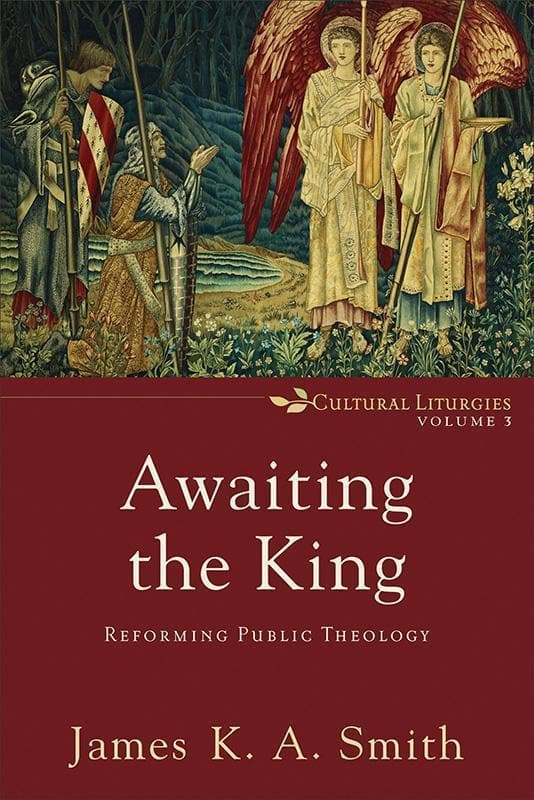 9780801035791-Awaiting the King: Reforming Public Theology-Smith, James K. A.
