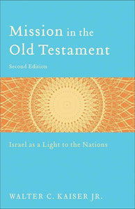 9780801039973-Mission in the Old Testament: Israel as a Light to the Nations (Second Edition)-Kaiser Jr., Walter C.